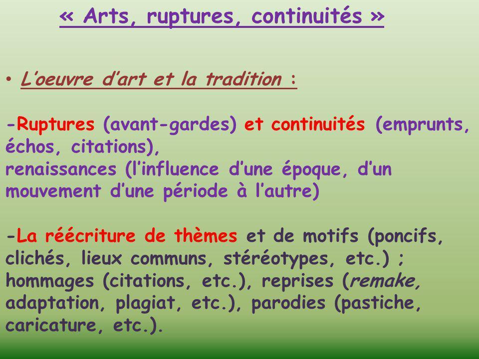 « Arts, ruptures, continuités » L'oeuvre d'art et la tradition : -Ruptures (avant-gardes) et continuités (emprunts, échos, citations), renaissances (l