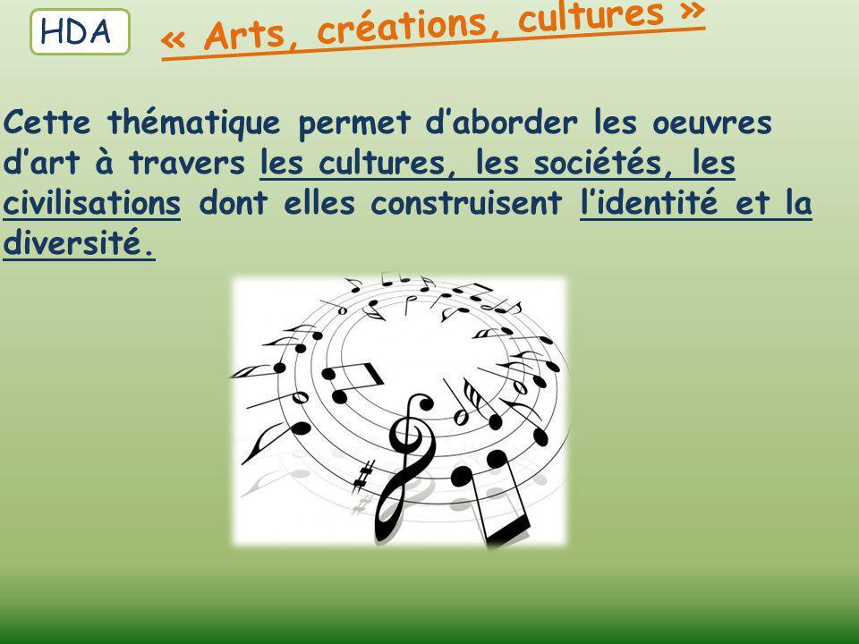 « Arts, créations, cultures » Cette thématique permet d'aborder les oeuvres d'art à travers les cultures, les sociétés, les civilisations dont elles c