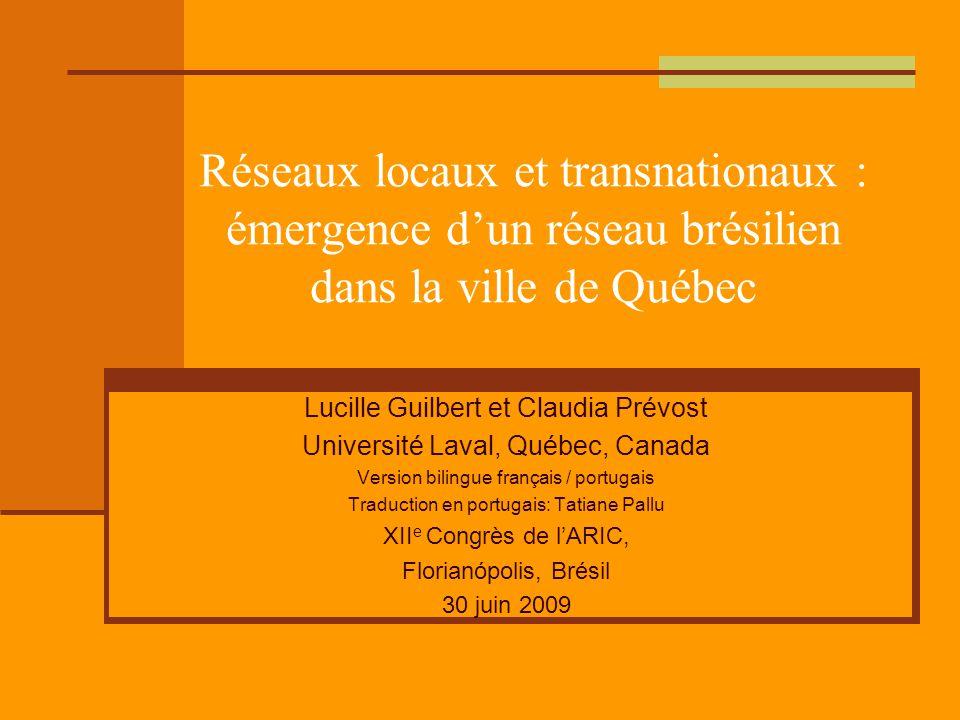 Réseaux locaux et transnationaux : émergence d'un réseau brésilien dans la ville de Québec Lucille Guilbert et Claudia Prévost Université Laval, Québe