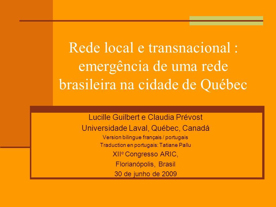Rede local e transnacional : emergência de uma rede brasileira na cidade de Québec Lucille Guilbert e Claudia Prévost Universidade Laval, Québec, Cana