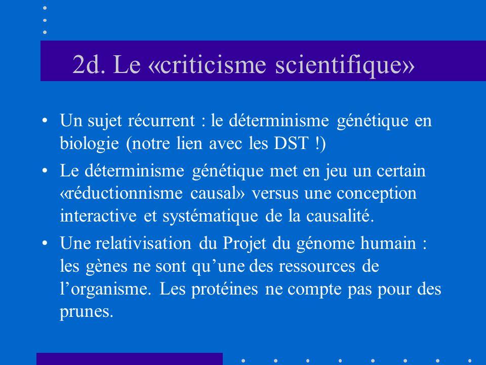 2d. Le «criticisme scientifique» Un sujet récurrent : le déterminisme génétique en biologie (notre lien avec les DST !) Le déterminisme génétique met