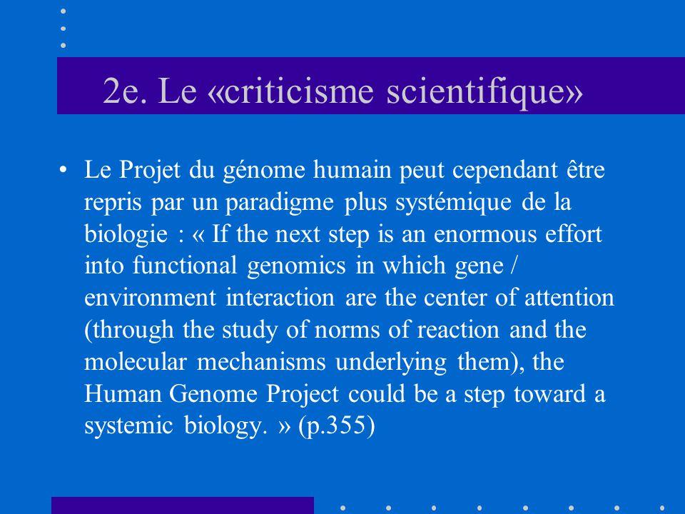 2e. Le «criticisme scientifique» Le Projet du génome humain peut cependant être repris par un paradigme plus systémique de la biologie : « If the next