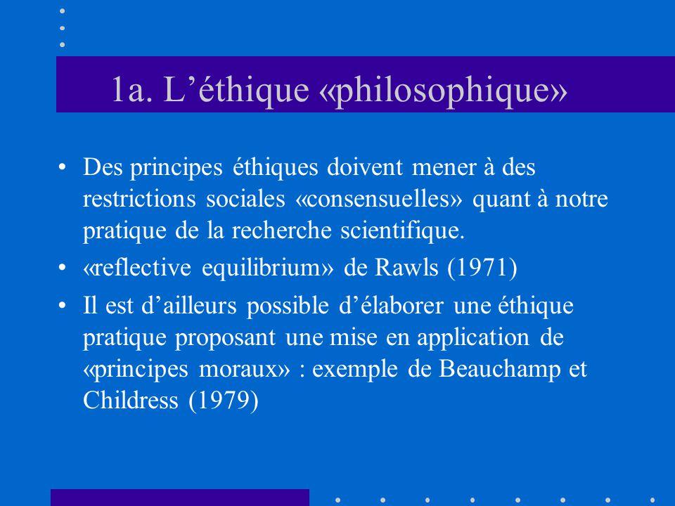 1a. L'éthique «philosophique» Des principes éthiques doivent mener à des restrictions sociales «consensuelles» quant à notre pratique de la recherche