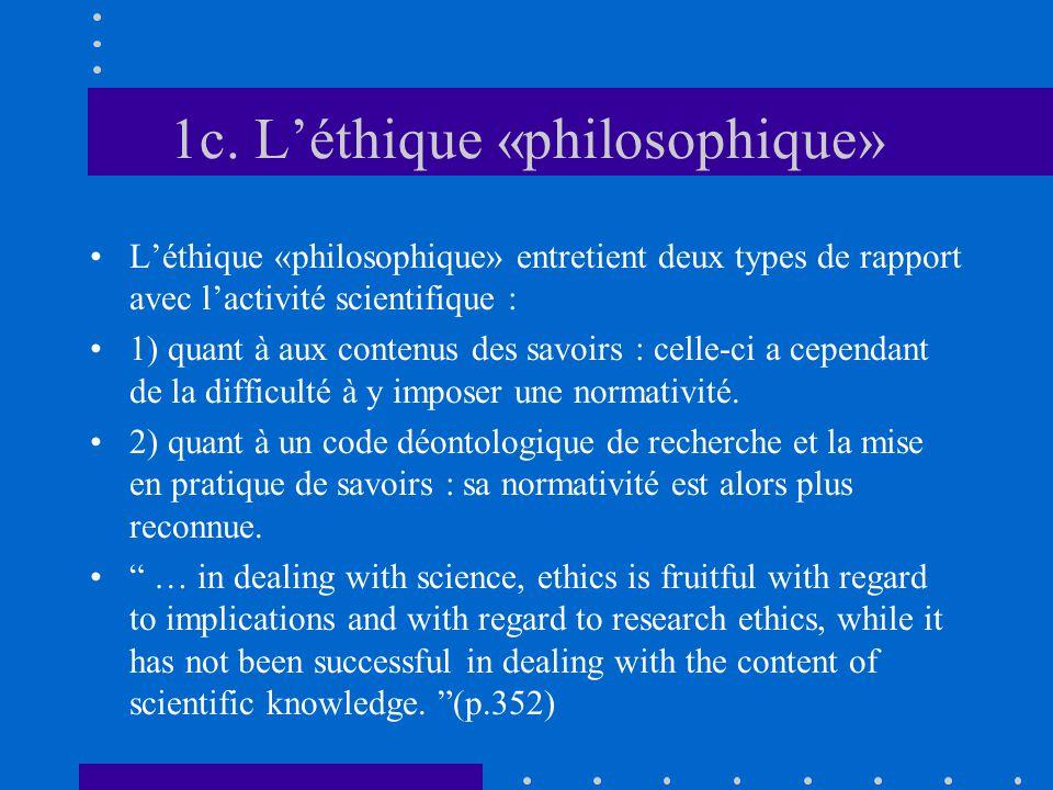 1c. L'éthique «philosophique» L'éthique «philosophique» entretient deux types de rapport avec l'activité scientifique : 1) quant à aux contenus des sa