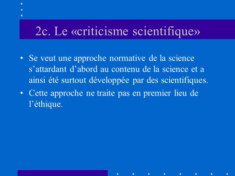 2c. Le «criticisme scientifique» Se veut une approche normative de la science s'attardant d'abord au contenu de la science et a ainsi été surtout déve