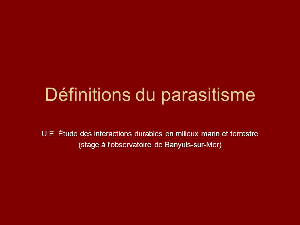 Définitions du parasitisme U.E. Étude des interactions durables en milieux marin et terrestre (stage à l'observatoire de Banyuls-sur-Mer)