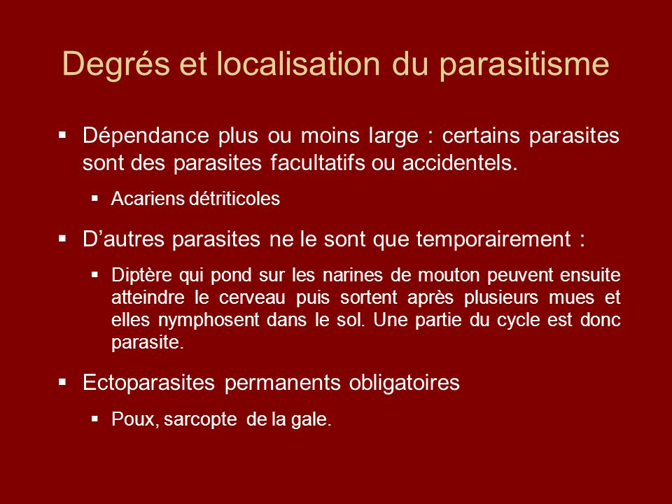 Degrés et localisation du parasitisme  Dépendance plus ou moins large : certains parasites sont des parasites facultatifs ou accidentels.  Acariens
