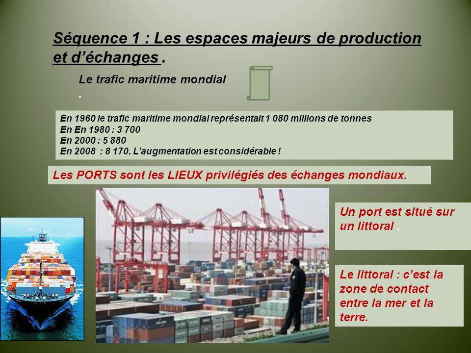 Le trafic maritime mondial. Les PORTS sont les LIEUX privilégiés des échanges mondiaux. Séquence 1 : Les espaces majeurs de production et d'échanges.