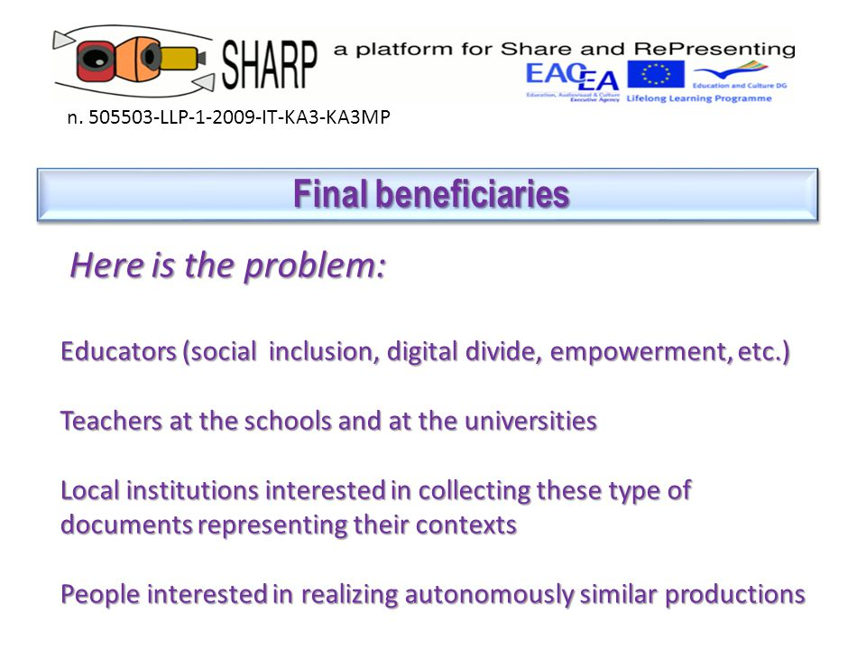 Final beneficiaries Final beneficiaries n. 505503-LLP-1-2009-IT-KA3-KA3MP Here is the problem: Here is the problem: Educators (social inclusion, digit
