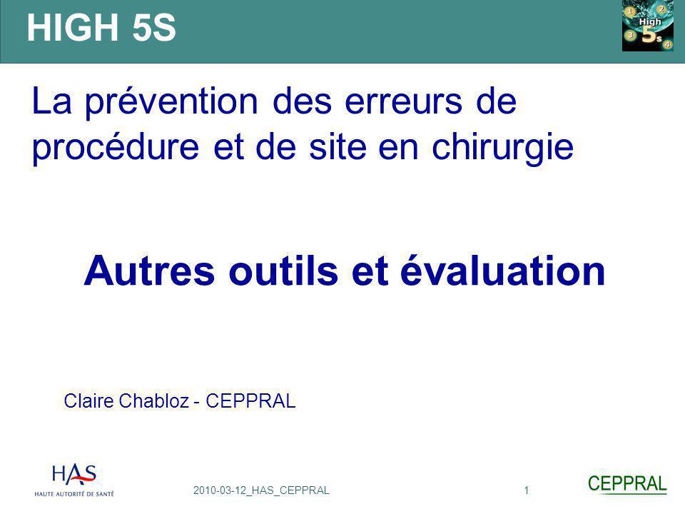 12010-03-12_HAS_CEPPRAL La prévention des erreurs de procédure et de site en chirurgie Autres outils et évaluation Claire Chabloz - CEPPRAL HIGH 5S