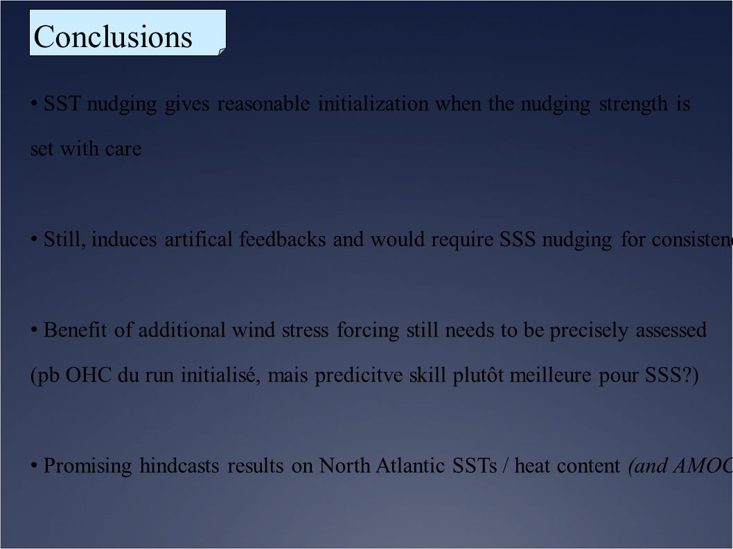 Conclusions SST nudging gives reasonable initialization when the nudging strength is set with care Still, induces artifical feedbacks and would requir