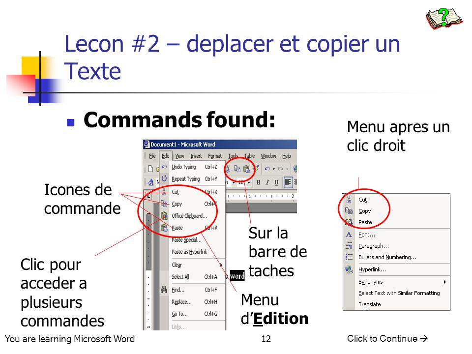 You are learning Microsoft Word Click to Continue  12 Lecon #2 – deplacer et copier un Texte Menu apres un clic droit Commands found: Menu d'Edition