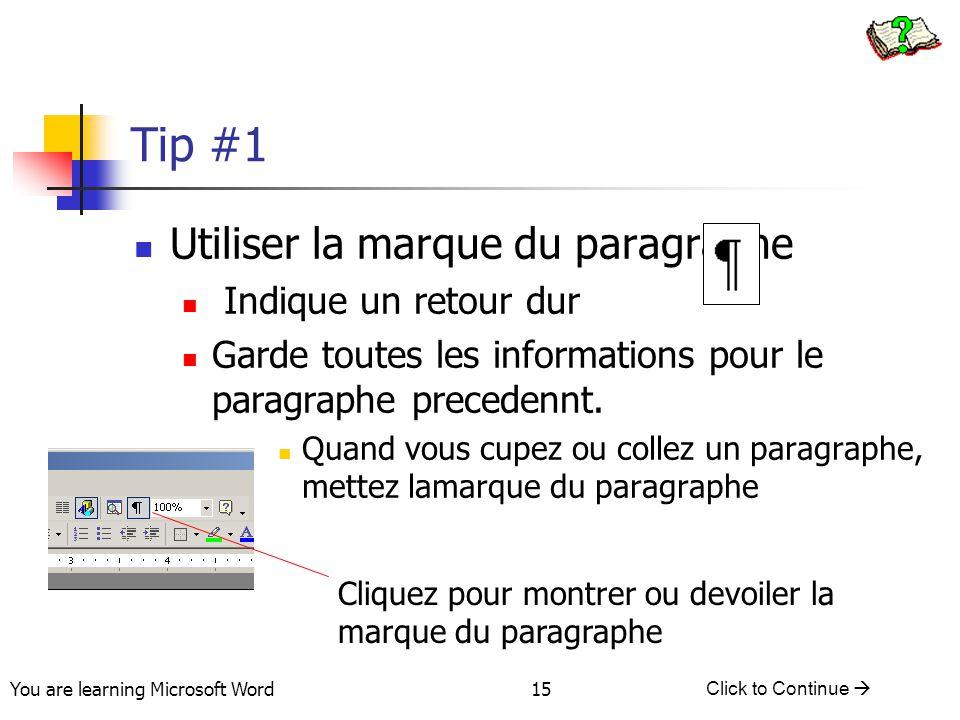 You are learning Microsoft Word Click to Continue  15 Tip #1 Utiliser la marque du paragraphe Indique un retour dur Garde toutes les informations pour le paragraphe precedennt.