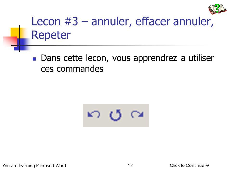 You are learning Microsoft Word Click to Continue  17 Lecon #3 – annuler, effacer annuler, Repeter Dans cette lecon, vous apprendrez a utiliser ces c