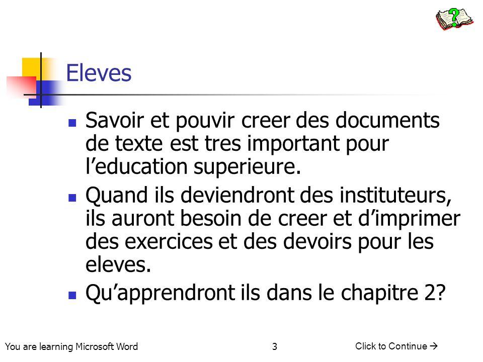 You are learning Microsoft Word Click to Continue  3 Eleves Savoir et pouvir creer des documents de texte est tres important pour l'education superieure.