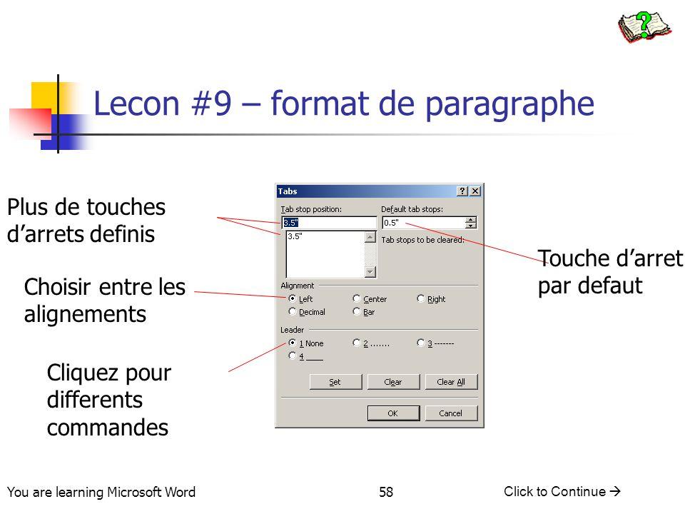 You are learning Microsoft Word Click to Continue  58 Lecon #9 – format de paragraphe Touche d'arret par defaut Plus de touches d'arrets definis Choisir entre les alignements Cliquez pour differents commandes