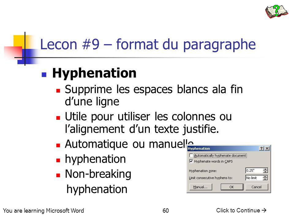 You are learning Microsoft Word Click to Continue  60 Lecon #9 – format du paragraphe Hyphenation Supprime les espaces blancs ala fin d'une ligne Utile pour utiliser les colonnes ou l'alignement d'un texte justifie.