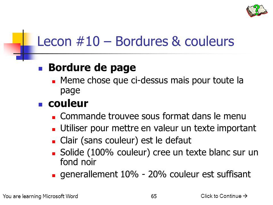 You are learning Microsoft Word Click to Continue  65 Lecon #10 – Bordures & couleurs Bordure de page Meme chose que ci-dessus mais pour toute la pag