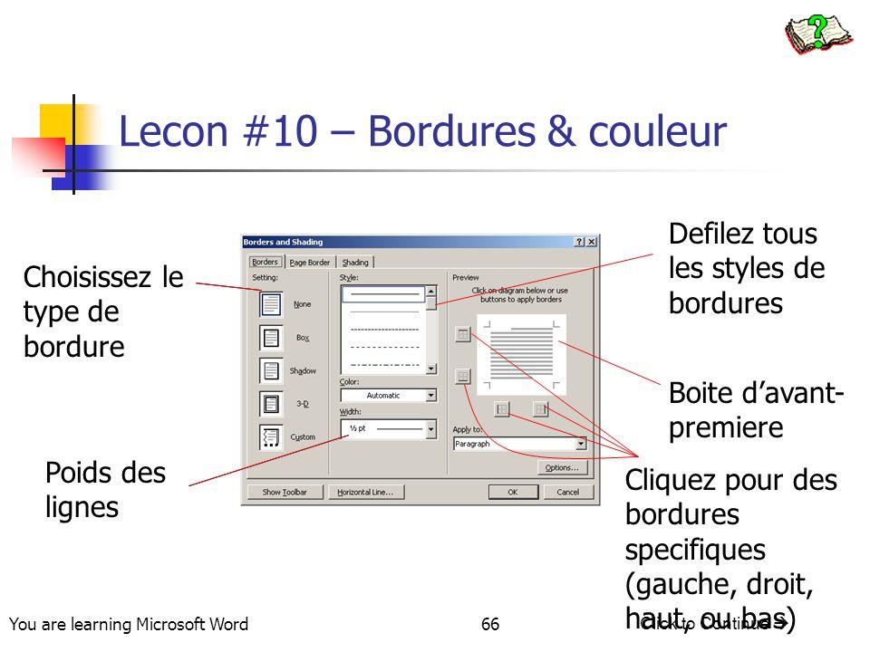 You are learning Microsoft Word Click to Continue  66 Lecon #10 – Bordures & couleur Defilez tous les styles de bordures Boite d'avant- premiere Poids des lignes Choisissez le type de bordure Cliquez pour des bordures specifiques (gauche, droit, haut, ou bas)