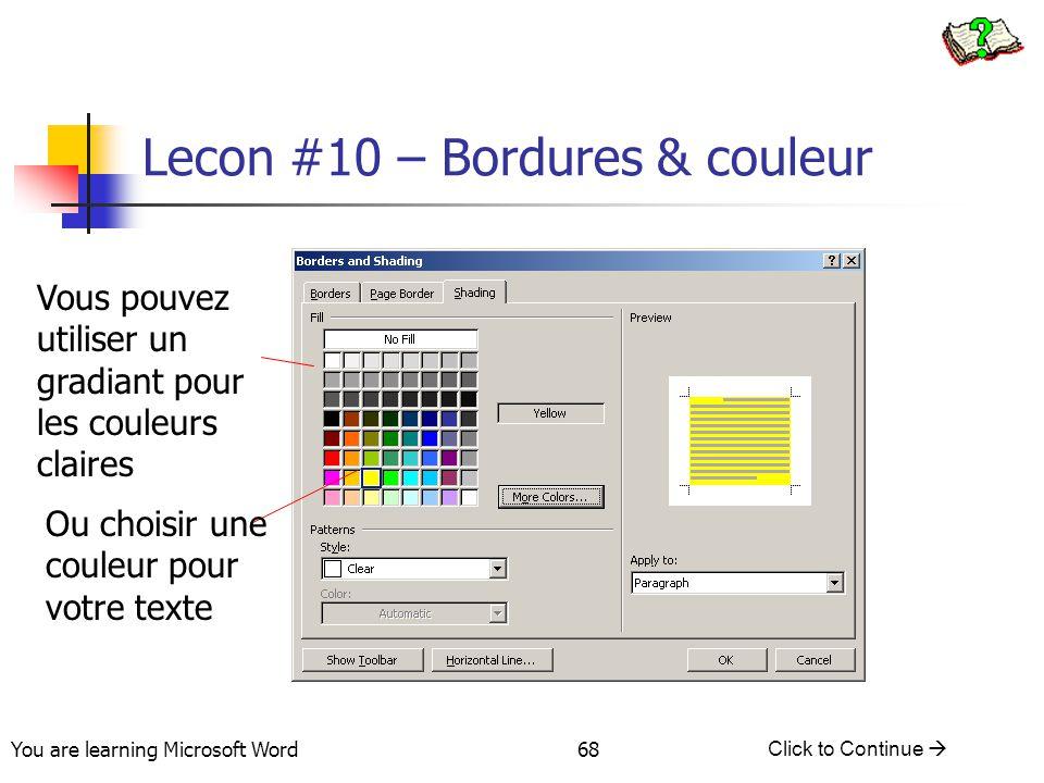 You are learning Microsoft Word Click to Continue  68 Lecon #10 – Bordures & couleur Ou choisir une couleur pour votre texte Vous pouvez utiliser un gradiant pour les couleurs claires