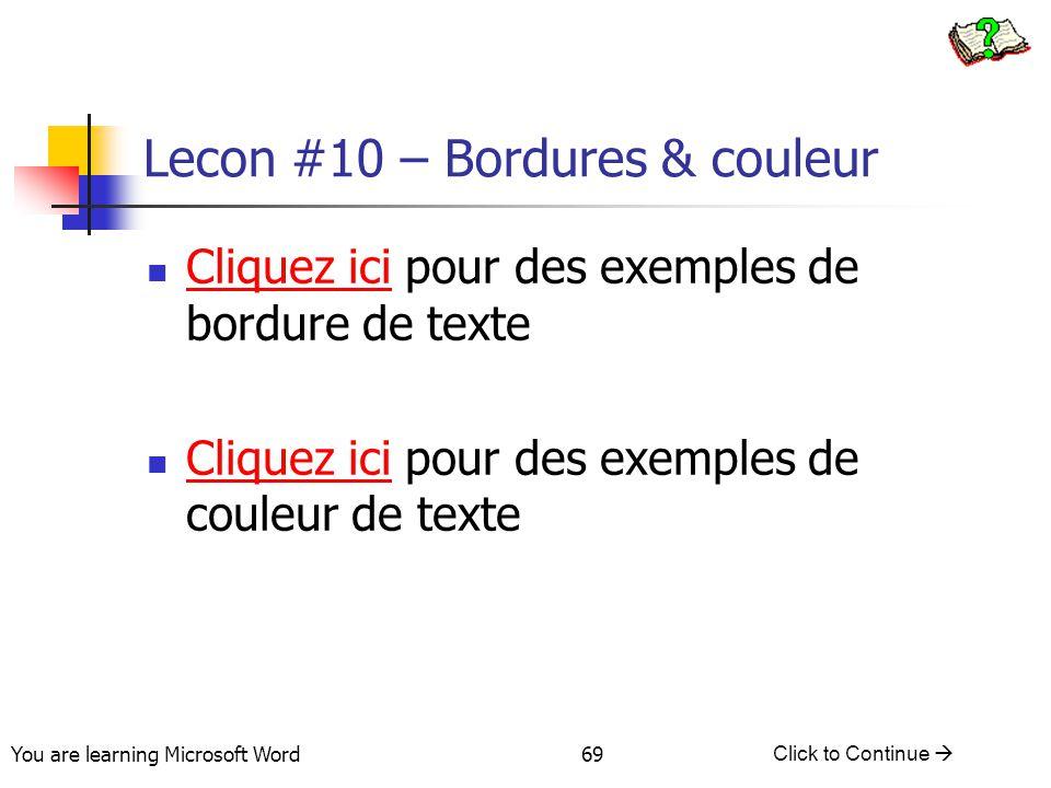 You are learning Microsoft Word Click to Continue  69 Lecon #10 – Bordures & couleur Cliquez ici pour des exemples de bordure de texte Cliquez ici pour des exemples de couleur de texte