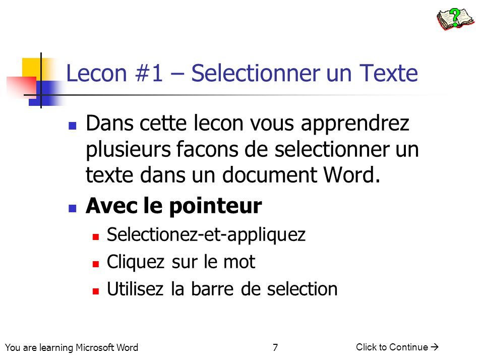 You are learning Microsoft Word Click to Continue  8 Lecon #1 – Selectionner un Texte La barre de selection Cliquez 2 fois sur le paragraphe