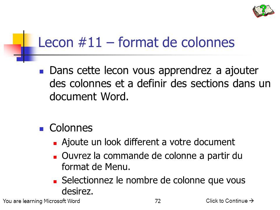 You are learning Microsoft Word Click to Continue  72 Lecon #11 – format de colonnes Dans cette lecon vous apprendrez a ajouter des colonnes et a definir des sections dans un document Word.