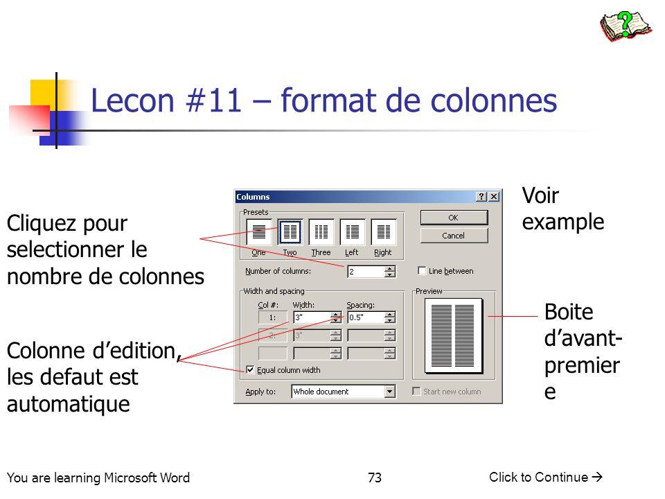 You are learning Microsoft Word Click to Continue  73 Lecon #11 – format de colonnes Cliquez pour selectionner le nombre de colonnes Colonne d'edition, les defaut est automatique Boite d'avant- premier e Voir example