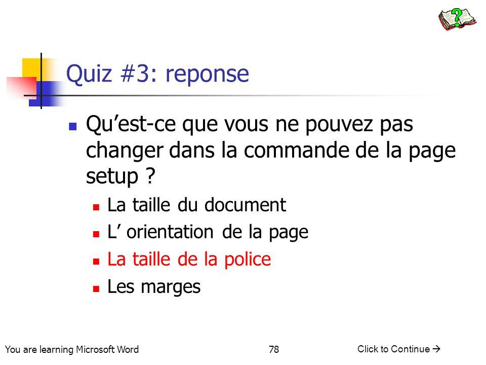 You are learning Microsoft Word Click to Continue  78 Quiz #3: reponse Qu'est-ce que vous ne pouvez pas changer dans la commande de la page setup ? L