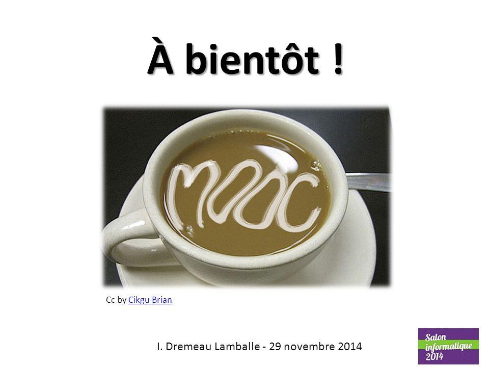 À bientôt ! I. Dremeau Lamballe - 29 novembre 2014 Cc by Cikgu BrianCikgu Brian