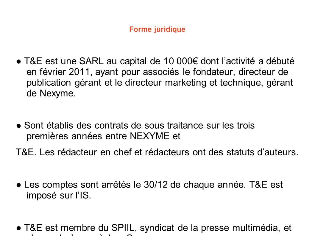Forme juridique ● T&E est une SARL au capital de 10 000€ dont l'activité a débuté en février 2011, ayant pour associés le fondateur, directeur de publ