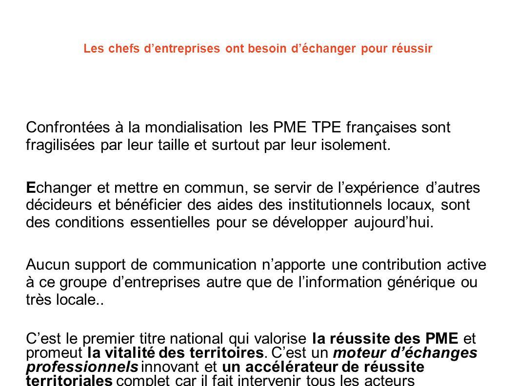 Les chefs d'entreprises ont besoin d'échanger pour réussir Confrontées à la mondialisation les PME TPE françaises sont fragilisées par leur taille et
