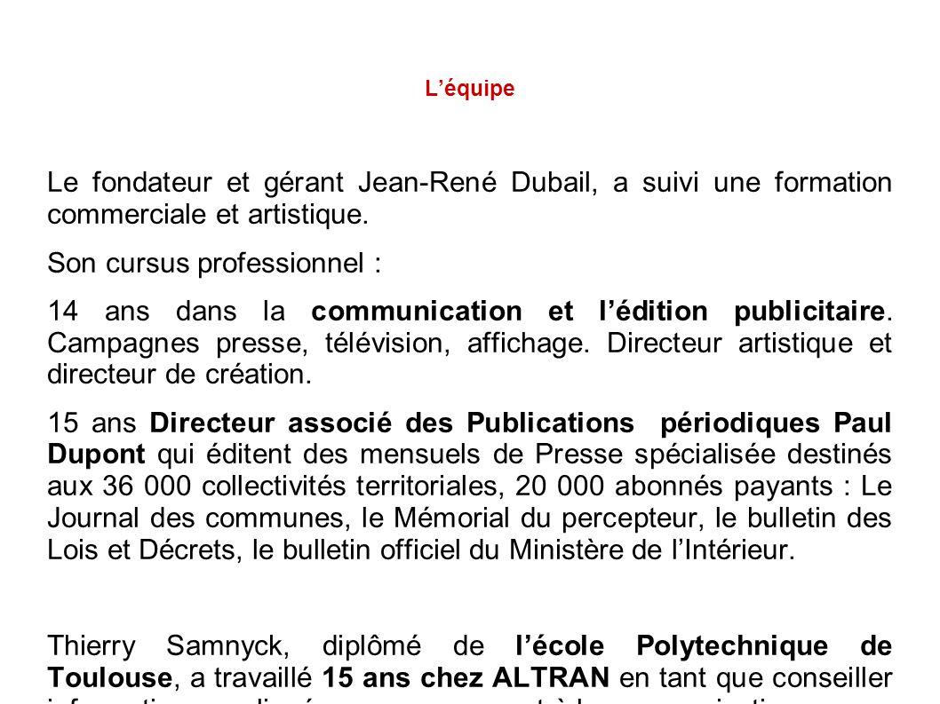 L'équipe Le fondateur et gérant Jean-René Dubail, a suivi une formation commerciale et artistique. Son cursus professionnel : 14 ans dans la communica