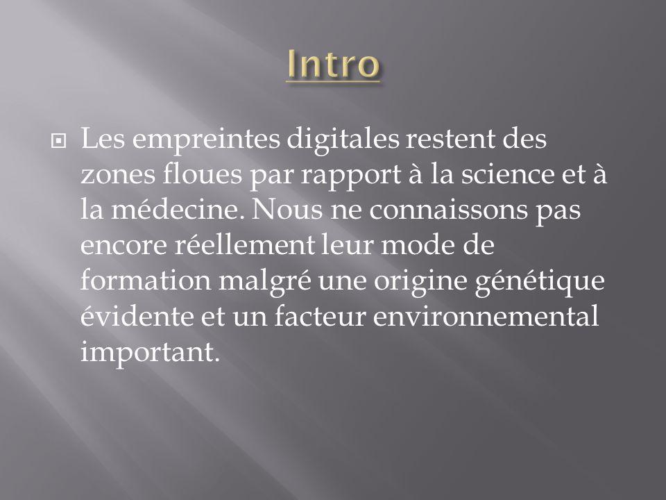  Les empreintes digitales restent des zones floues par rapport à la science et à la médecine.