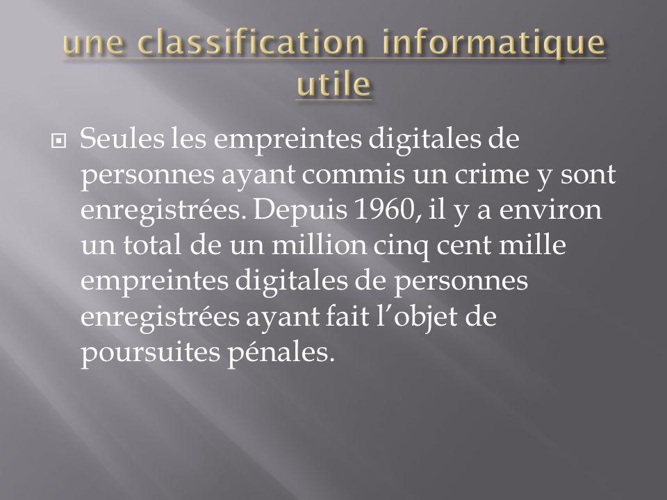  Seules les empreintes digitales de personnes ayant commis un crime y sont enregistrées.