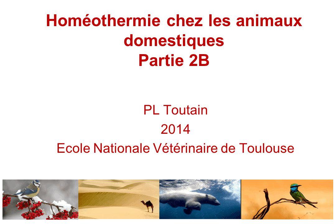 Homéothermie chez les animaux domestiques Partie 2B PL Toutain 2014 Ecole Nationale Vétérinaire de Toulouse