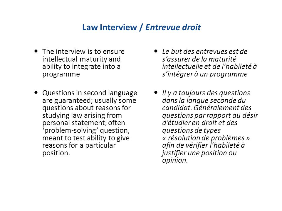 Law Interview / Entrevue droit The interview is to ensure intellectual maturity and ability to integrate into a programme Questions in second language