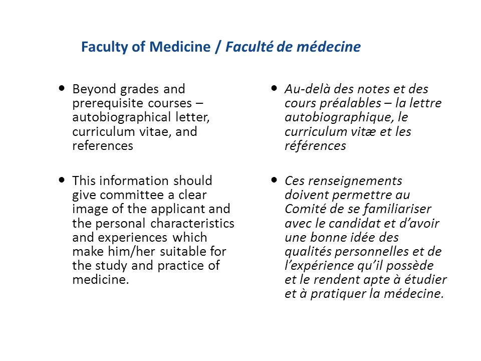 Faculty of Medicine / Faculté de médecine Beyond grades and prerequisite courses – autobiographical letter, curriculum vitae, and references This info