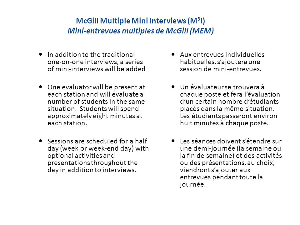 McGill Multiple Mini Interviews (M³I) Mini-entrevues multiples de McGill (MEM) In addition to the traditional one-on-one interviews, a series of mini-