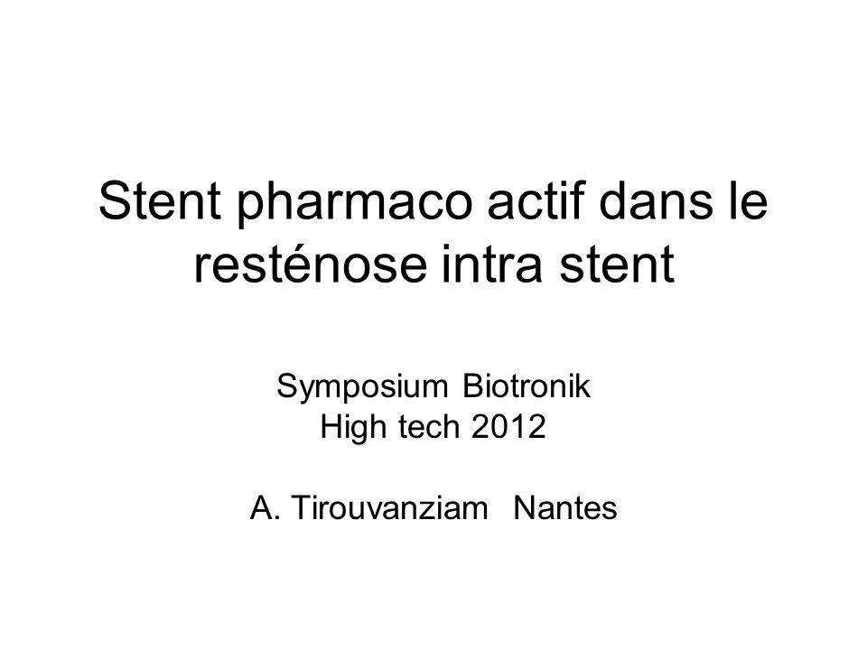 Stent pharmaco actif dans le resténose intra stent Symposium Biotronik High tech 2012 A. Tirouvanziam Nantes