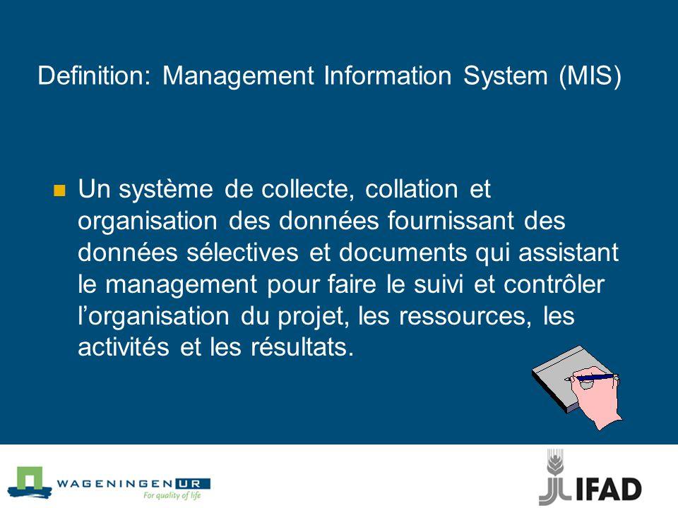 Definition: Management Information System (MIS) Un système de collecte, collation et organisation des données fournissant des données sélectives et documents qui assistant le management pour faire le suivi et contrôler l'organisation du projet, les ressources, les activités et les résultats.
