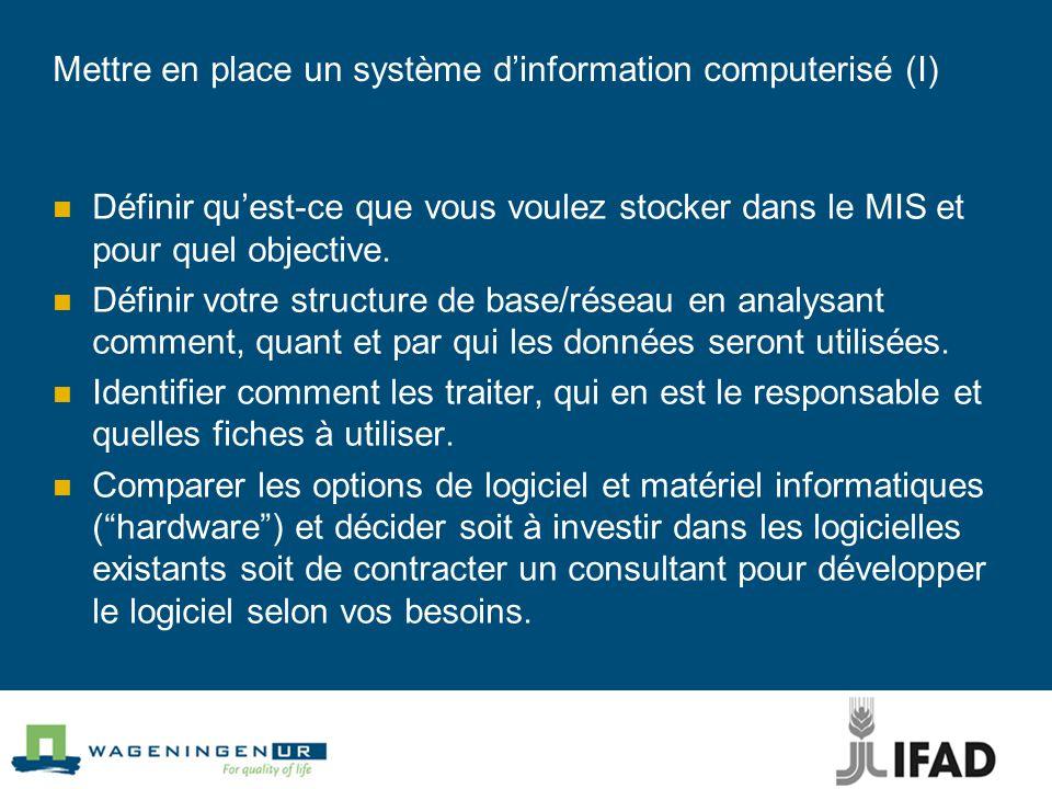 Mettre en place un système d'information computerisé (I) Définir qu'est-ce que vous voulez stocker dans le MIS et pour quel objective.