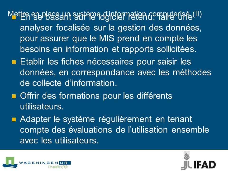 Mettre en place un système d'information computerisé (II) En se basant sur le logiciel retenu: faire une analyser focalisée sur la gestion des données, pour assurer que le MIS prend en compte les besoins en information et rapports sollicitées.