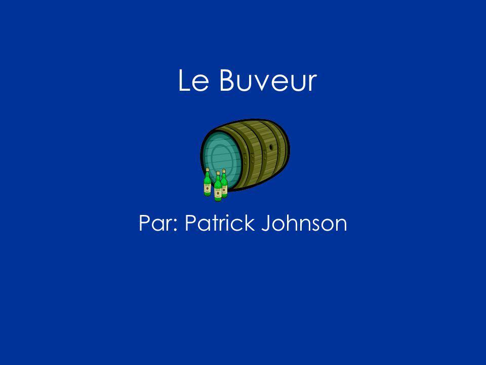 Le Buveur Par: Patrick Johnson
