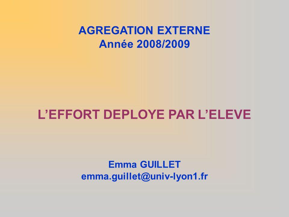 AGREGATION EXTERNE Année 2008/2009 L'EFFORT DEPLOYE PAR L'ELEVE Emma GUILLET emma.guillet@univ-lyon1.fr