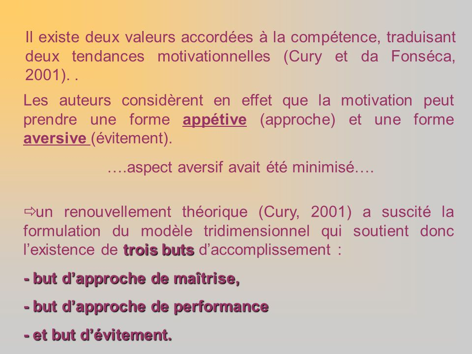 Il existe deux valeurs accordées à la compétence, traduisant deux tendances motivationnelles (Cury et da Fonséca, 2001).. Les auteurs considèrent en e