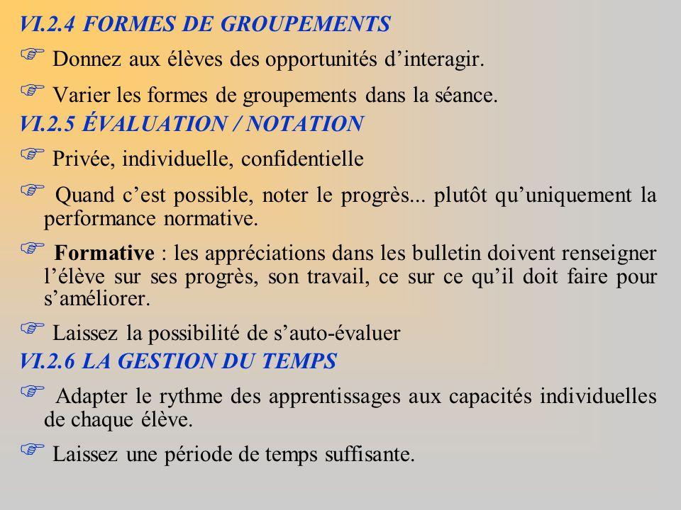 VI.2.4 FORMES DE GROUPEMENTS  Donnez aux élèves des opportunités d'interagir.  Varier les formes de groupements dans la séance. VI.2.5 ÉVALUATION /