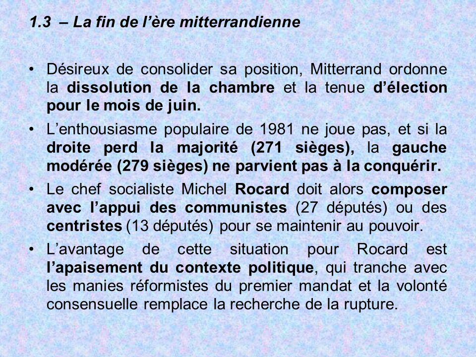 1.3 – La fin de l'ère mitterrandienne Désireux de consolider sa position, Mitterrand ordonne la dissolution de la chambre et la tenue d'élection pour