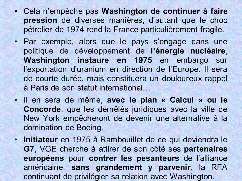 Cela n'empêche pas Washington de continuer à faire pression de diverses manières, d'autant que le choc pétrolier de 1974 rend la France particulièreme