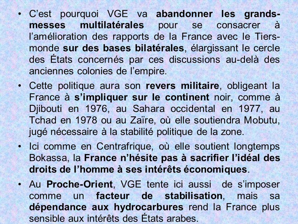 C'est pourquoi VGE va abandonner les grands- messes multilatérales pour se consacrer à l'amélioration des rapports de la France avec le Tiers- monde s